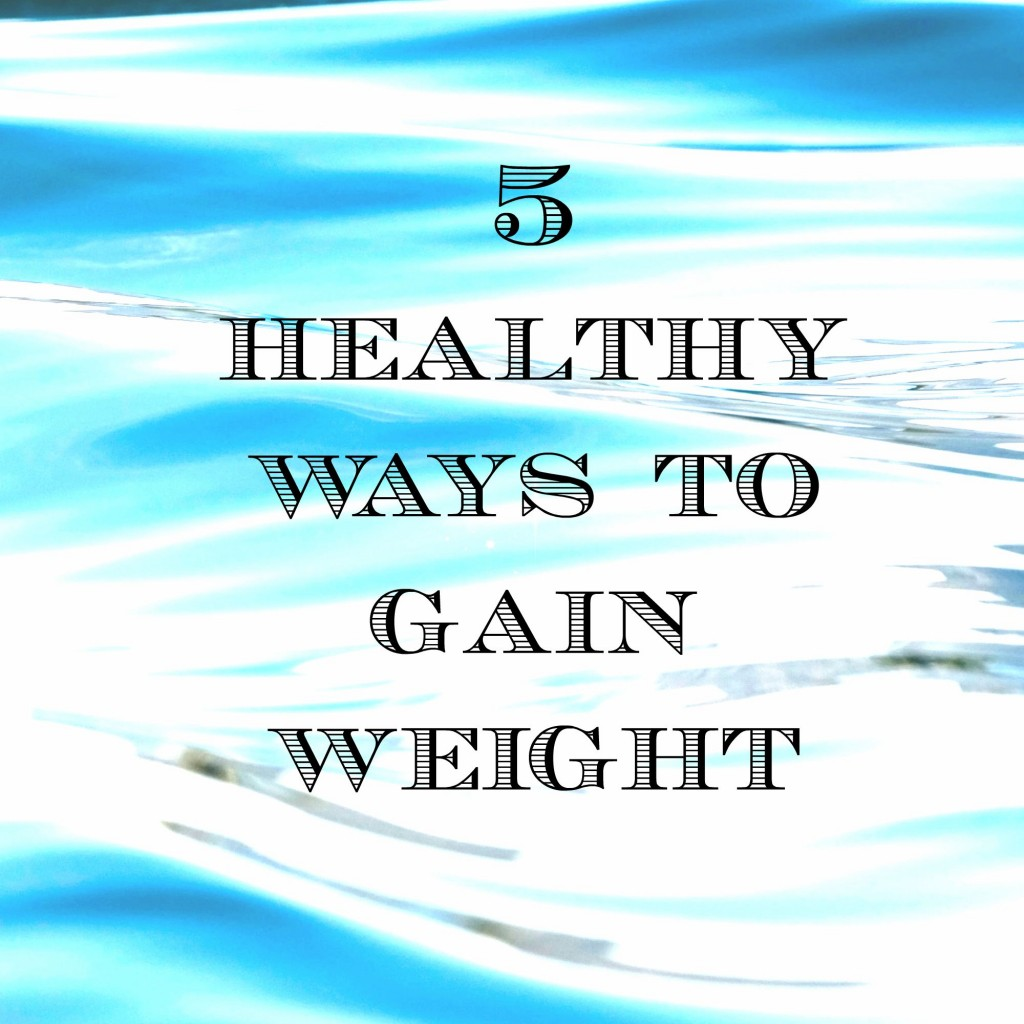5 Healthy ways to gain weight