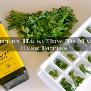 Kitchen Hack: Make Frozen Herb Butter