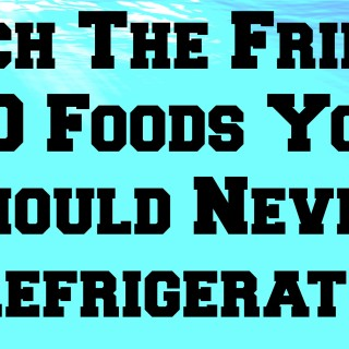 Ditch The Fridge: 10 Foods You Should Never Refrigerate
