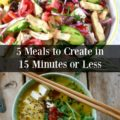 5 meals to create in 15 minutes or less