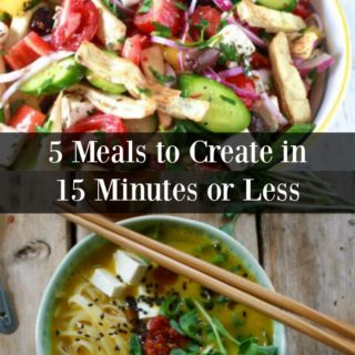 5 Meals You Can Create in 15 Minutes or Less