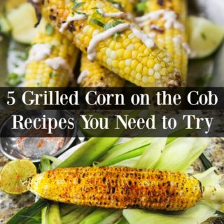 5 Grilled Corn on the Cob Recipes You Need to Try