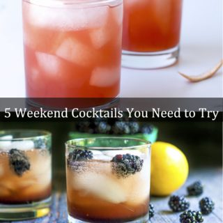 5 Weekend Cocktails You Need to Try