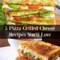5 epic pizza grilled cheese recipes