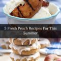 5 Fresh Peach Recipes for This Summer