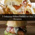 5 Delicious Sliders Perfect for Any Occasion