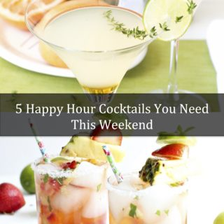 5 Happy Hour Cocktails You Need This Weekend