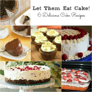 Let Them Eat Cake: 6 Incredible Cake Recipes