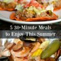 30 minute meals to simplify your summer